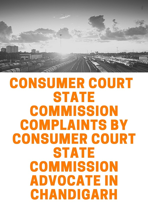 CONSUMER COURT STATE COMMISSION COMPLAINTS BY CONSUMER COURT STATE COMMISSION ADVOCATE IN CHANDIGARH